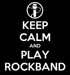 Poster: KEEP CALM AND PLAY ROCKBAND