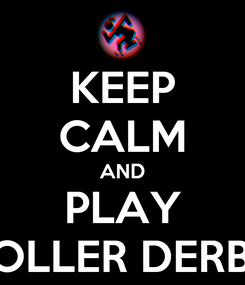 Poster: KEEP CALM AND PLAY ROLLER DERBY
