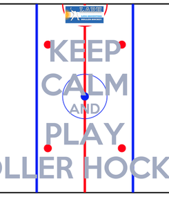 Poster: KEEP CALM AND PLAY ROLLER HOCKEY