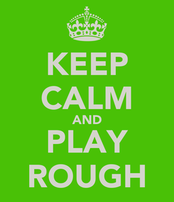 Poster: KEEP CALM AND PLAY ROUGH