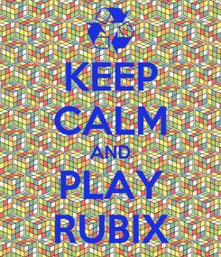 Poster: KEEP CALM AND PLAY RUBIX