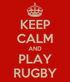 Poster: KEEP CALM AND PLAY RUGBY
