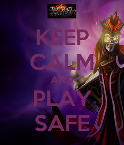 Poster: KEEP CALM AND PLAY SAFE