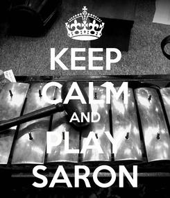 Poster: KEEP CALM AND PLAY SARON