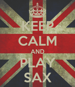 Poster: KEEP CALM AND PLAY SAX