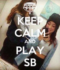 Poster: KEEP CALM AND PLAY SB