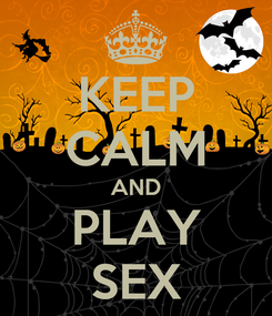 Poster: KEEP CALM AND PLAY SEX