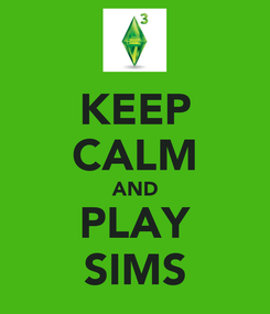 Poster: KEEP CALM AND PLAY SIMS