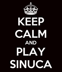 Poster: KEEP CALM AND PLAY SINUCA