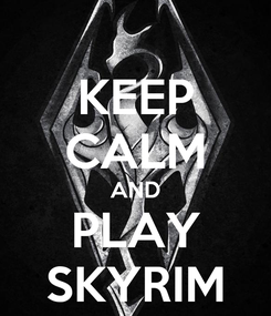 Poster: KEEP CALM AND PLAY SKYRIM