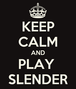 Poster: KEEP CALM AND PLAY  SLENDER