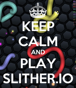Poster: KEEP CALM AND PLAY SLITHER.IO