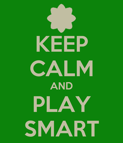 Poster: KEEP CALM AND PLAY SMART