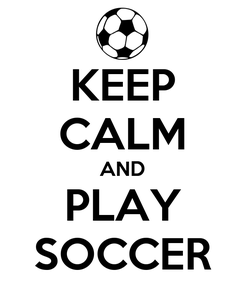 Poster: KEEP CALM AND PLAY SOCCER