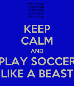 Poster: KEEP CALM AND PLAY SOCCER LIKE A BEAST