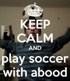 Poster: KEEP CALM AND play soccer with abood