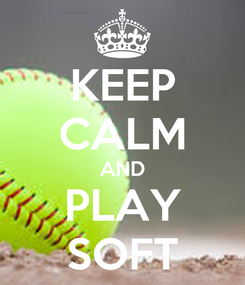 Poster: KEEP CALM AND PLAY SOFT