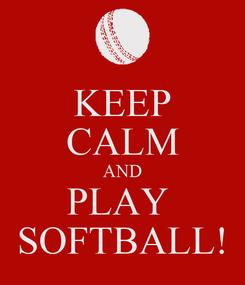 Poster: KEEP CALM AND PLAY  SOFTBALL!