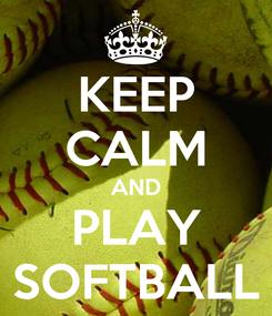Poster: KEEP CALM AND PLAY SOFTBALL