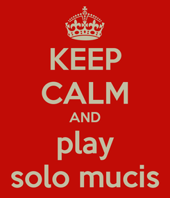 Poster: KEEP CALM AND play solo mucis