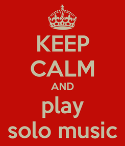 Poster: KEEP CALM AND play solo music