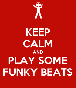 Poster: KEEP CALM AND PLAY SOME FUNKY BEATS