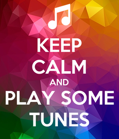 Poster: KEEP CALM AND PLAY SOME TUNES