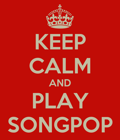 Poster: KEEP CALM AND PLAY SONGPOP