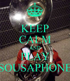 Poster: KEEP CALM AND PLAY SOUSAPHONE