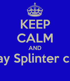 Poster: KEEP CALM AND Play Splinter cell