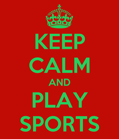Poster: KEEP CALM AND PLAY SPORTS
