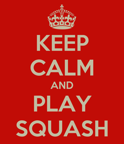Poster: KEEP CALM AND PLAY SQUASH