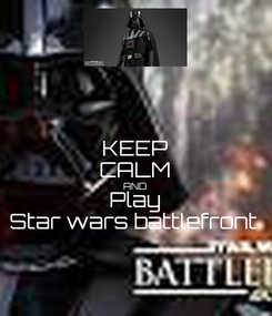 Poster: KEEP CALM AND Play Star wars battlefront