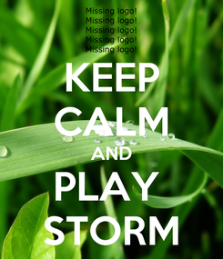 Poster: KEEP CALM AND PLAY  STORM