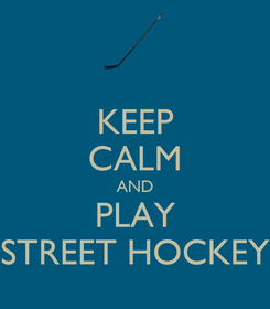 Poster: KEEP CALM AND PLAY STREET HOCKEY