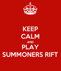 Poster: KEEP CALM AND PLAY SUMMONERS RIFT