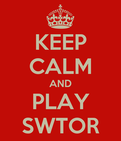 Poster: KEEP CALM AND PLAY SWTOR