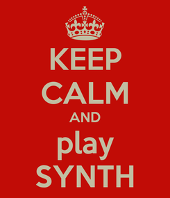 Poster: KEEP CALM AND play SYNTH