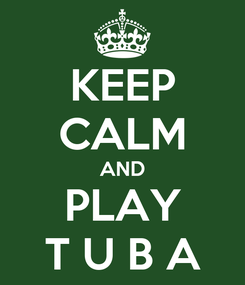 Poster: KEEP CALM AND PLAY T U B A