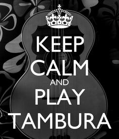 Poster: KEEP CALM AND PLAY TAMBURA