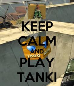 Poster: KEEP CALM AND PLAY TANKI
