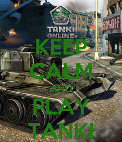 Poster: KEEP CALM AND PLAY TANKI