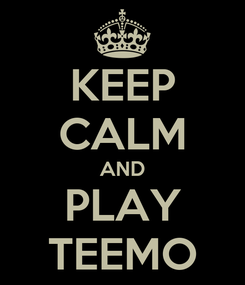 Poster: KEEP CALM AND PLAY TEEMO