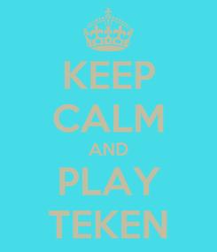 Poster: KEEP CALM AND PLAY TEKEN