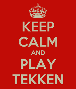 Poster: KEEP CALM AND PLAY TEKKEN