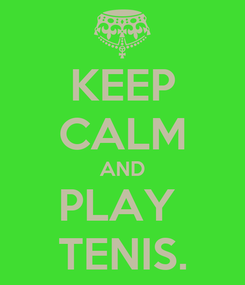 Poster: KEEP CALM AND PLAY  TENIS.