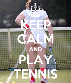 Poster: KEEP CALM AND PLAY TENNIS
