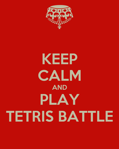 Poster: KEEP CALM AND PLAY TETRIS BATTLE