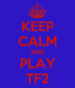 Poster: KEEP CALM AND PLAY TF2