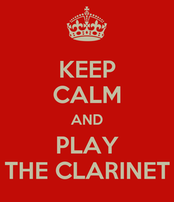 Poster: KEEP CALM AND PLAY THE CLARINET